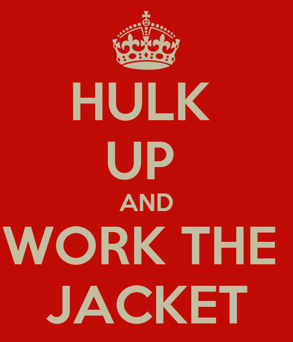 HULK  UP  AND WORK THE  JACKET