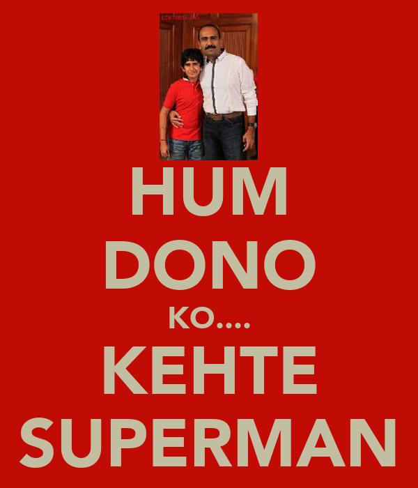 HUM DONO KO.... KEHTE SUPERMAN