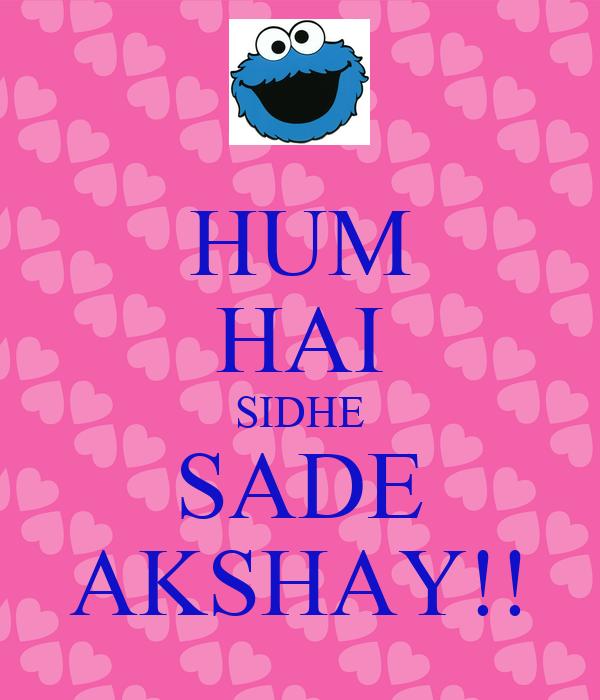 HUM HAI SIDHE SADE AKSHAY!!
