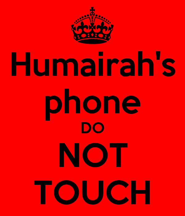 Humairah's phone DO NOT TOUCH