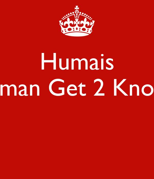 Humais Badman Get 2 Know!!!