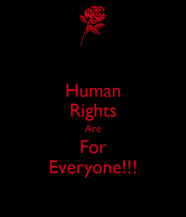 Human Rights Are For Everyone!!!