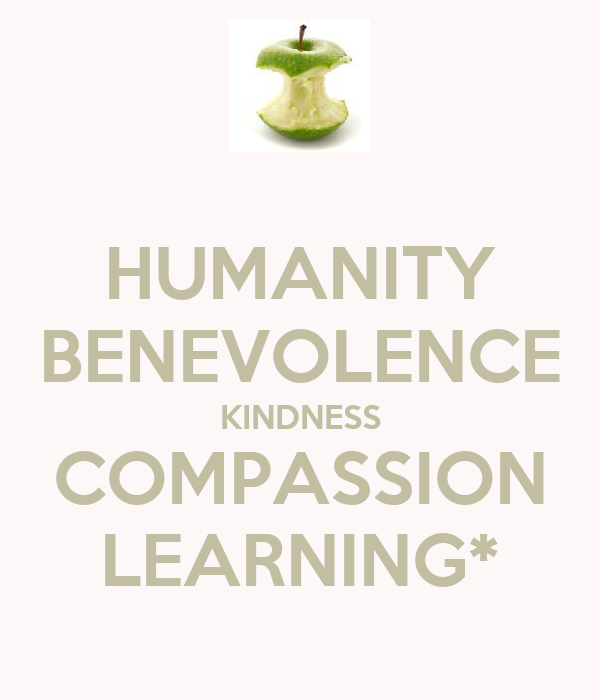 HUMANITY BENEVOLENCE KINDNESS COMPASSION LEARNING*