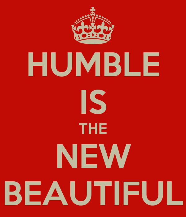 HUMBLE IS THE NEW BEAUTIFUL