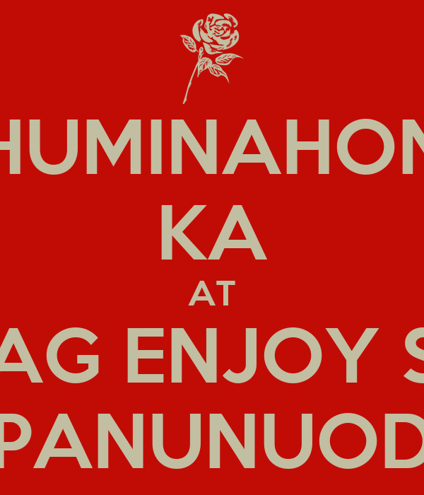 HUMINAHON KA AT MAG ENJOY SA PANUNUOD