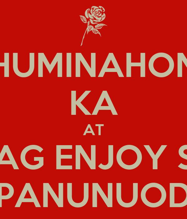 HUMINAHON KA AT MAG ENJOY SA PANUNUOD