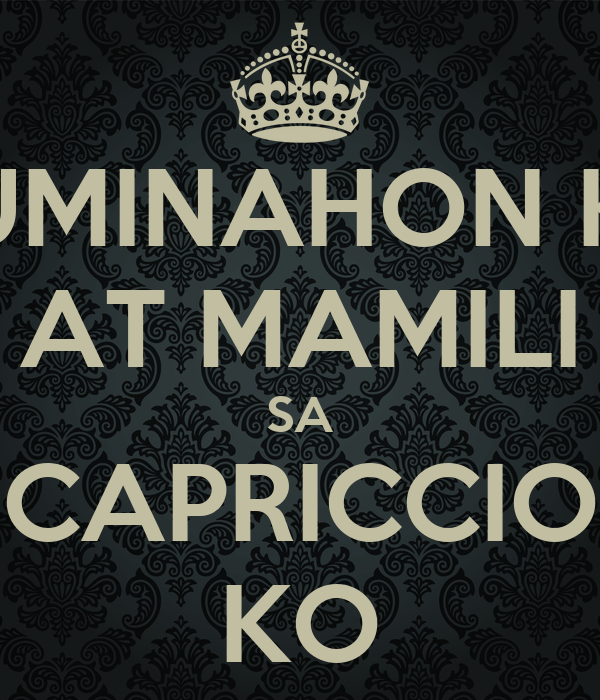 HUMINAHON KA AT MAMILI SA CAPRICCIO KO
