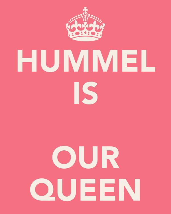 HUMMEL IS  OUR QUEEN