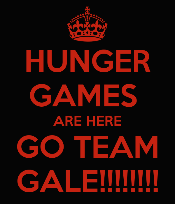 HUNGER GAMES  ARE HERE GO TEAM GALE!!!!!!!!