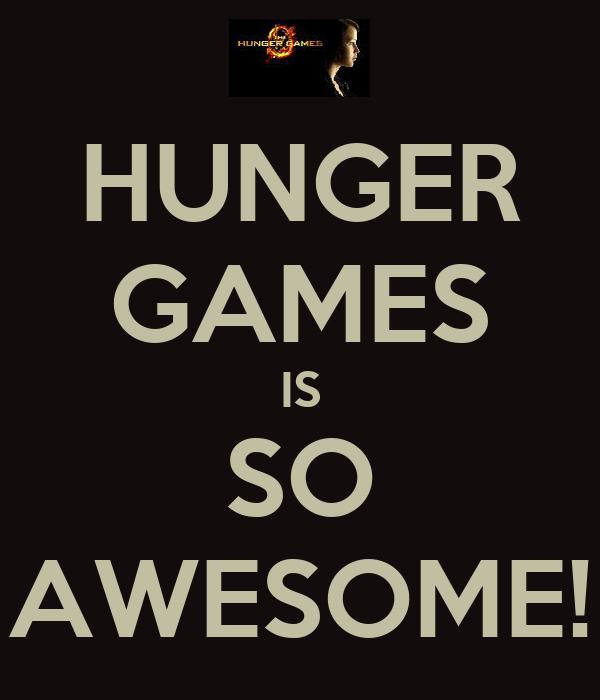 HUNGER GAMES IS SO AWESOME!