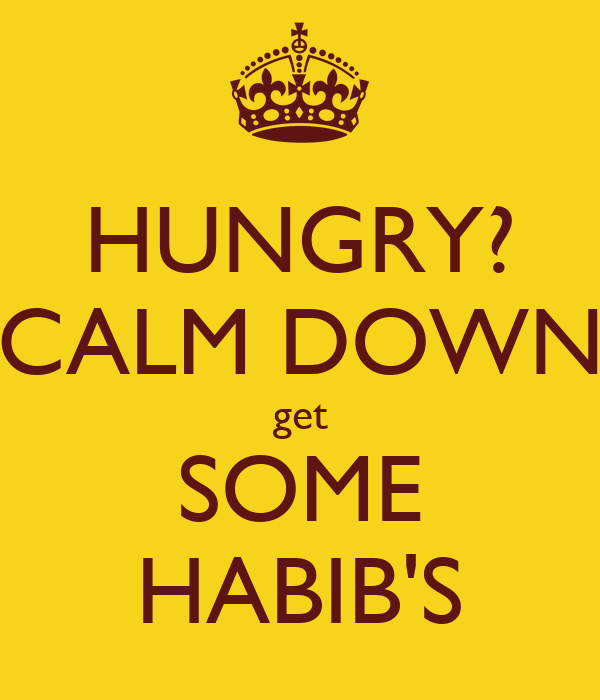HUNGRY? CALM DOWN get SOME HABIB'S