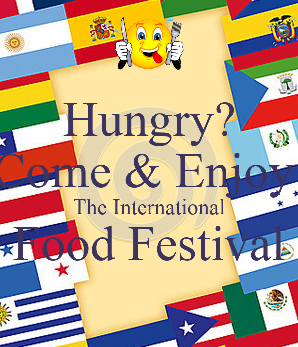 Hungry? Come & Enjoy  The International Food Festival
