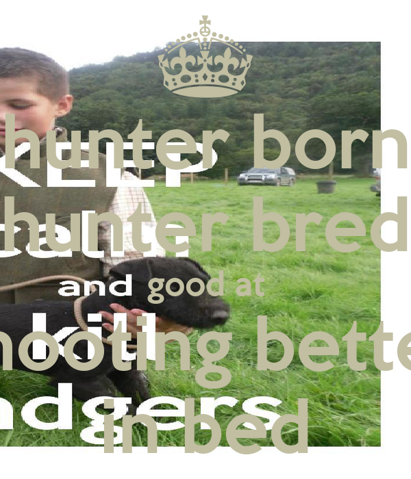 hunter born hunter bred good at shooting better in bed