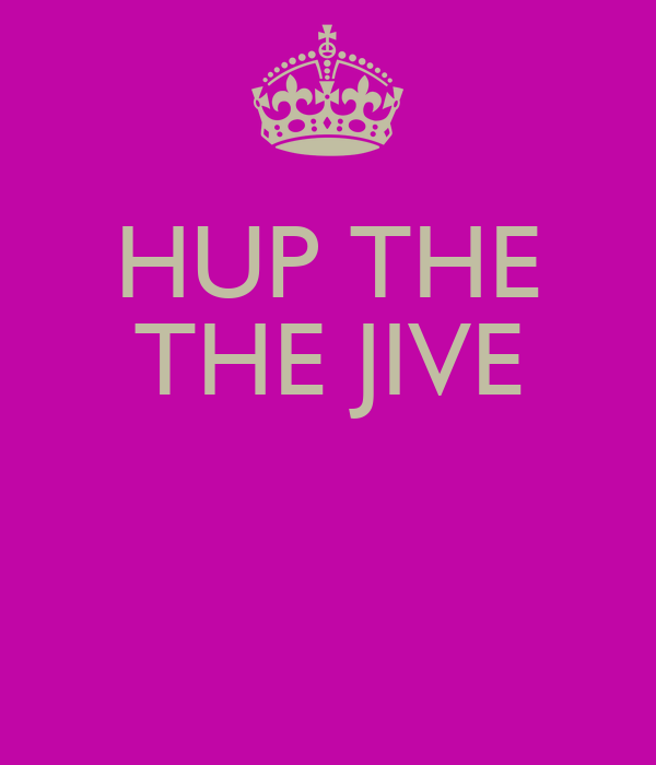 HUP THE THE JIVE