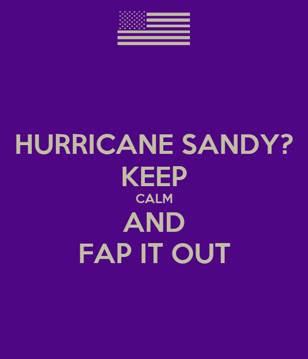 HURRICANE SANDY? KEEP CALM AND FAP IT OUT