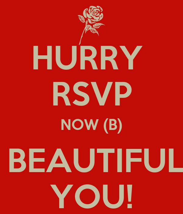 HURRY  RSVP NOW (B)  BEAUTIFUL YOU!