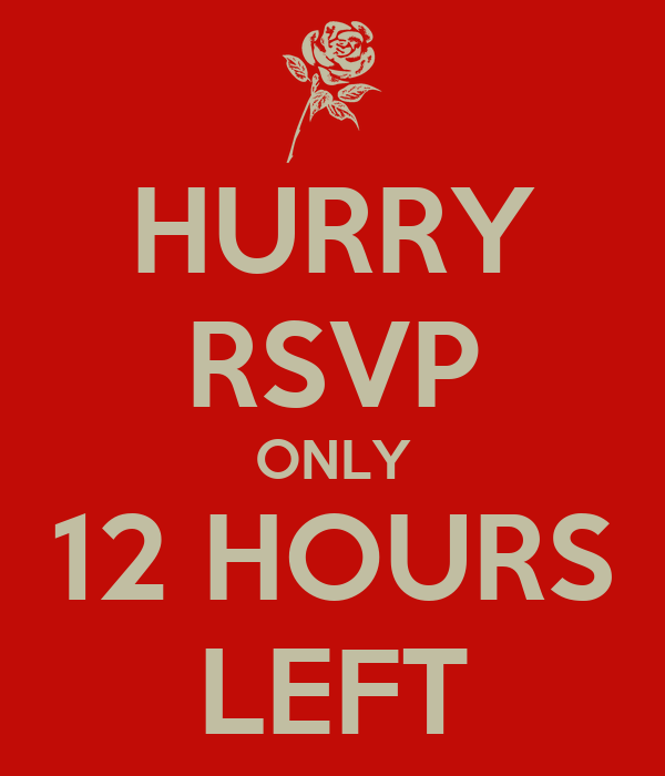 HURRY RSVP ONLY 12 HOURS LEFT