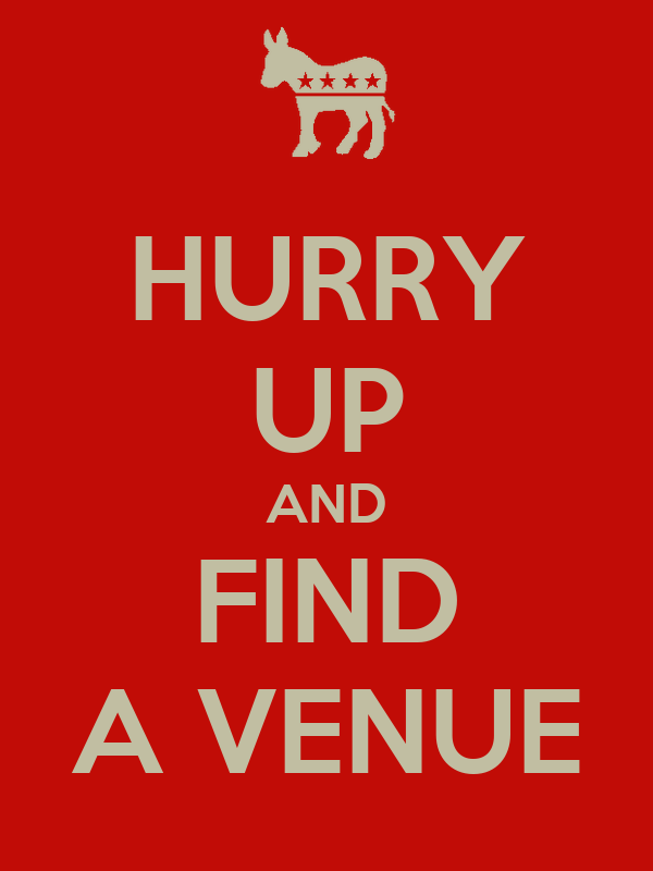 HURRY UP AND FIND A VENUE