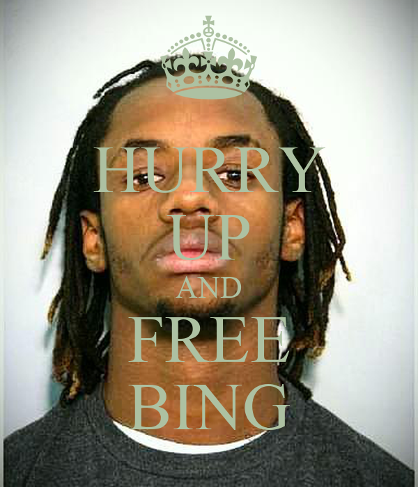 HURRY UP AND FREE BING