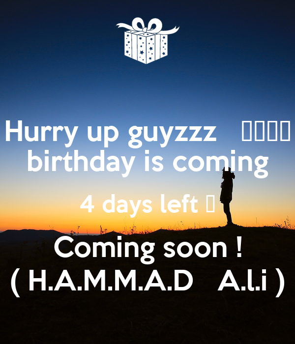 Hurry up guyzzz   🎂🎆🎇🎉 birthday is coming 4 days left ⌚ Coming soon ! ( H.A.M.M.A.D   A.l.i )