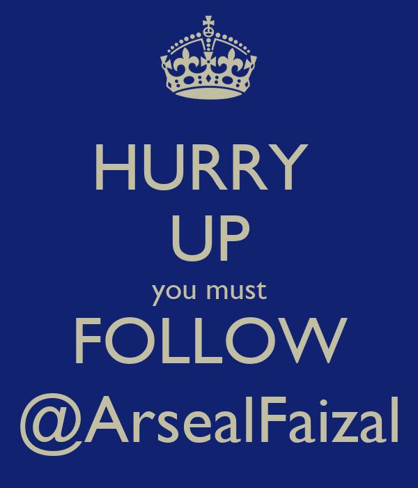 HURRY  UP you must FOLLOW @ArsealFaizal