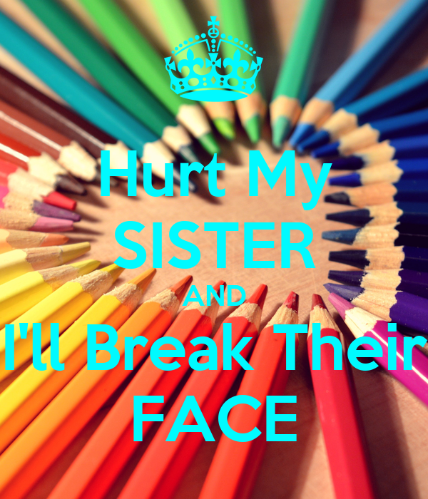 Hurt My SISTER AND I'll Break Their FACE