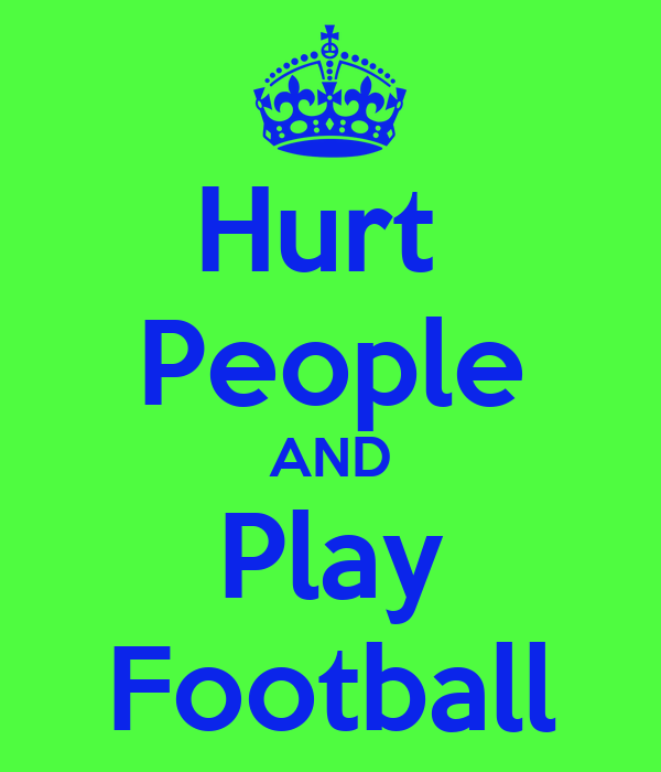 Hurt  People AND Play Football