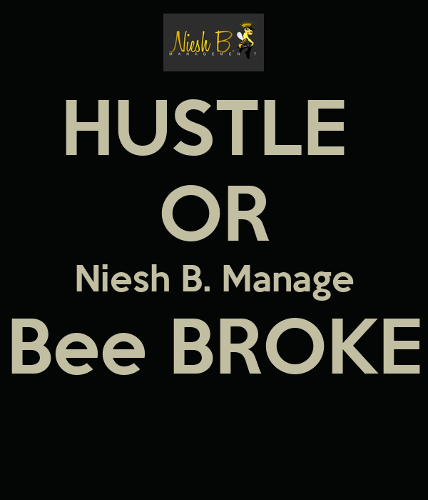 HUSTLE  OR Niesh B. Manage Bee BROKE