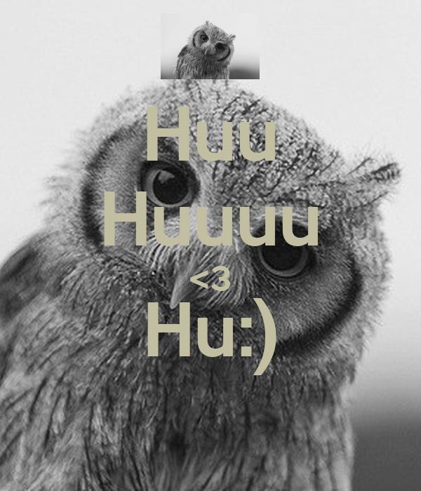 Huu Huuuu <3 Hu:)