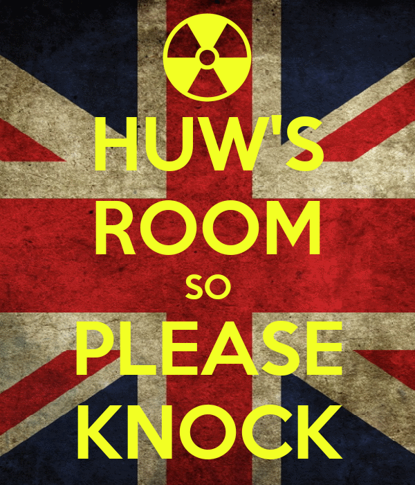 HUW'S ROOM SO PLEASE KNOCK