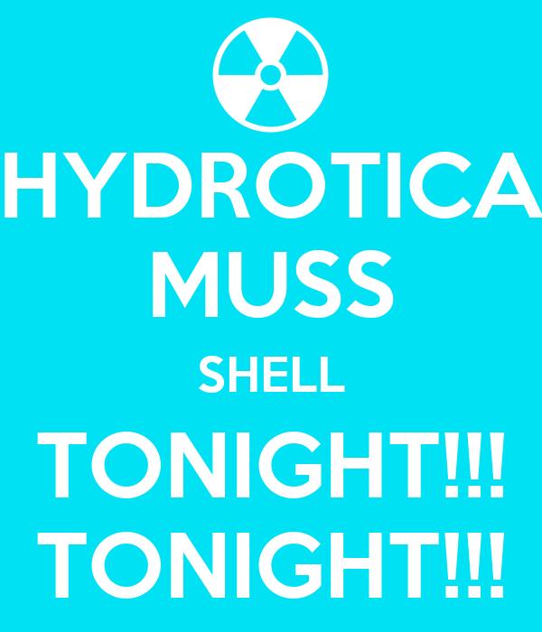 HYDROTICA MUSS SHELL TONIGHT!!! TONIGHT!!!
