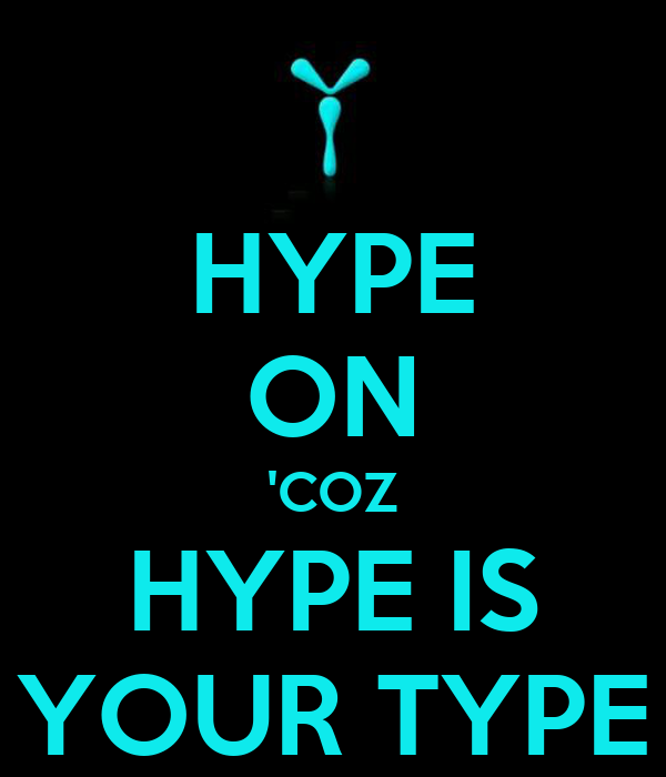 HYPE ON 'COZ HYPE IS YOUR TYPE