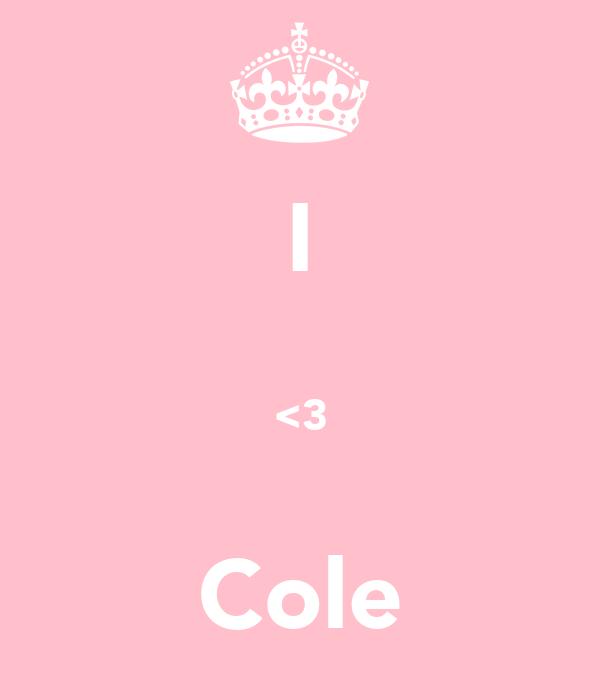 I  <3  Cole
