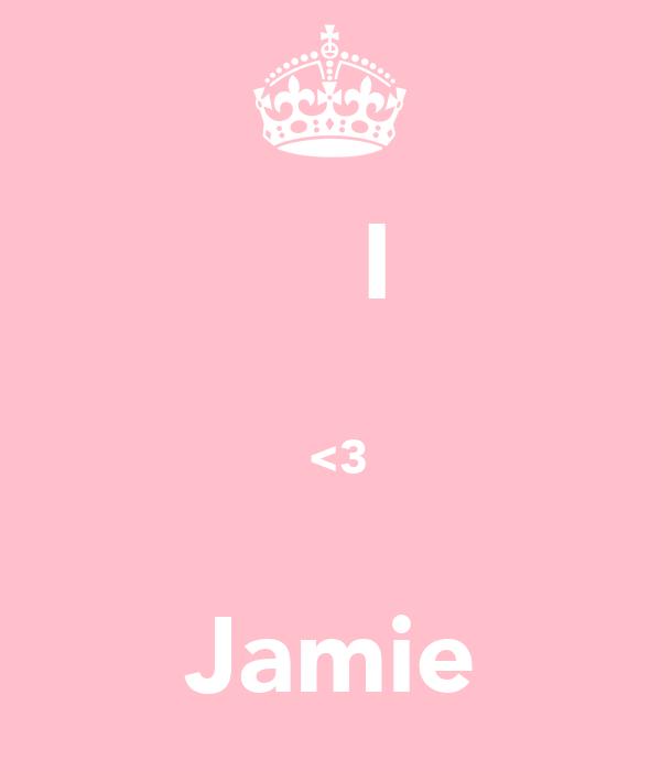 I   <3  Jamie