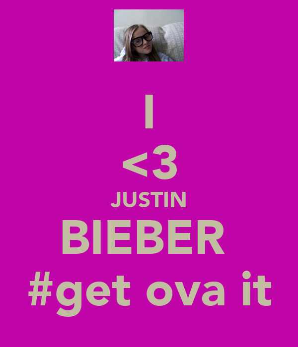 I <3 JUSTIN BIEBER  #get ova it