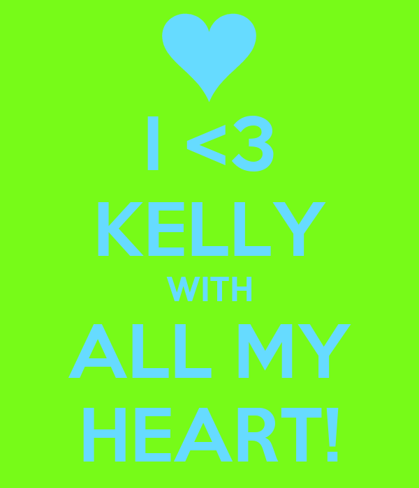 I <3 KELLY WITH ALL MY HEART!