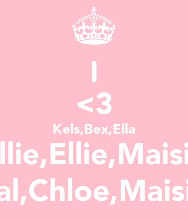I <3 Kels,Bex,Ella Ellie,Ellie,Maisie Sal,Chloe,Maisie