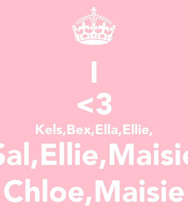 I <3 Kels,Bex,Ella,Ellie, Sal,Ellie,Maisie Chloe,Maisie