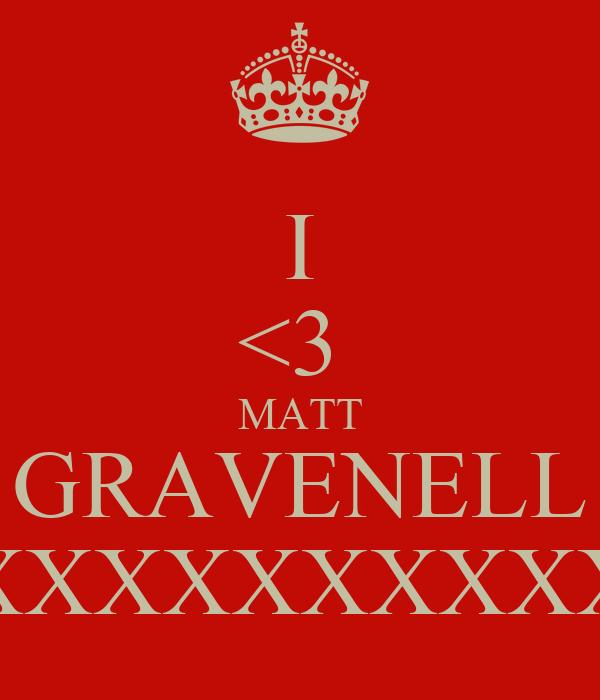 I <3  MATT GRAVENELL XXXXXXXXXXXXXX