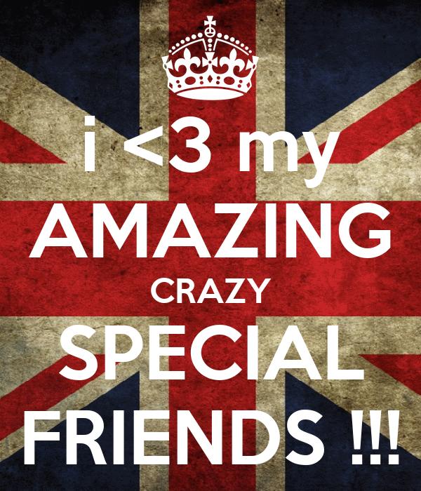 i <3 my AMAZING CRAZY SPECIAL FRIENDS !!!