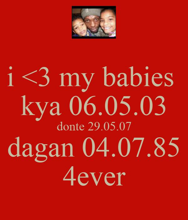 i <3 my babies  kya 06.05.03 donte 29.05.07 dagan 04.07.85 4ever