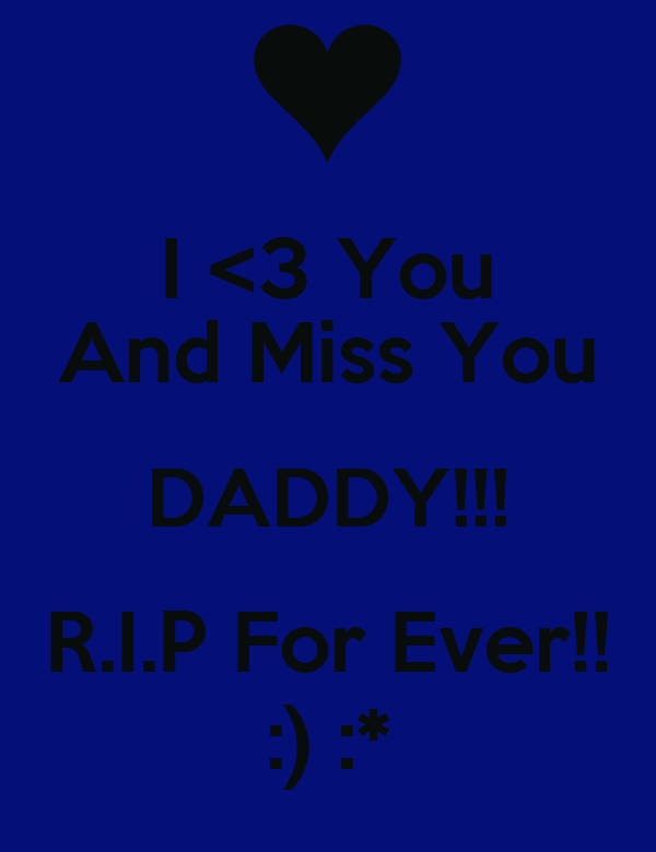 I <3 You And Miss You DADDY!!! R.I.P For Ever!! :) :*