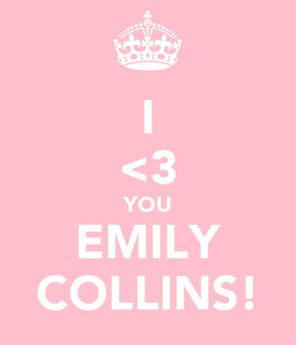 I <3 YOU EMILY COLLINS!