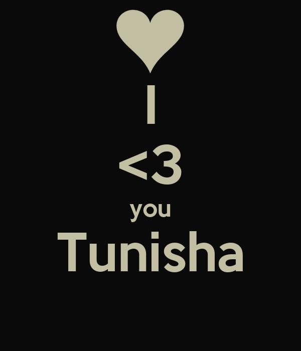 I  <3 you Tunisha