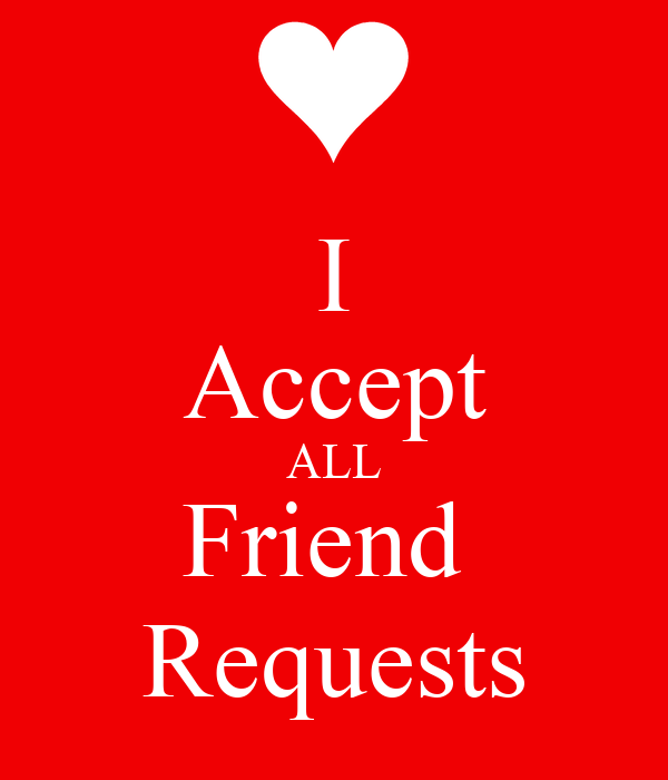 I Accept ALL Friend  Requests