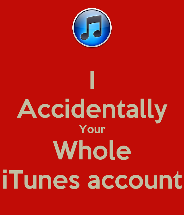 I Accidentally Your Whole iTunes account