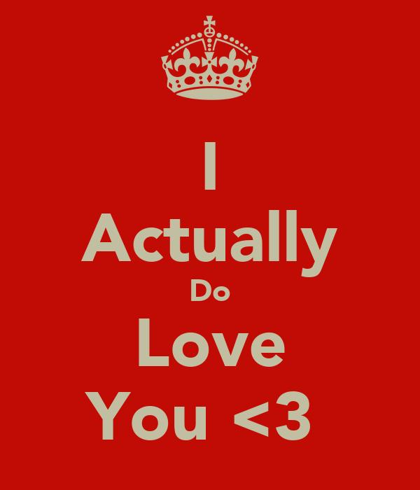 I Actually Do Love You <3