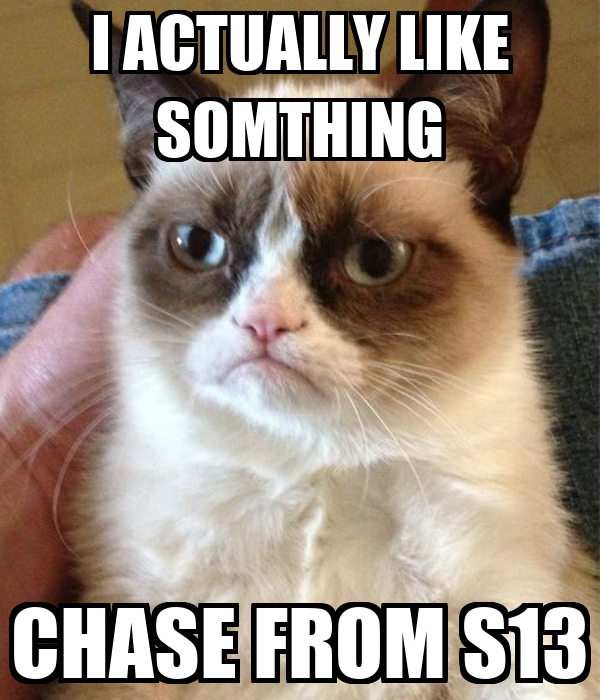 I ACTUALLY LIKE SOMTHING CHASE FROM S13