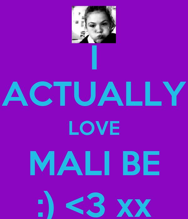 I ACTUALLY LOVE MALI BE :) <3 xx