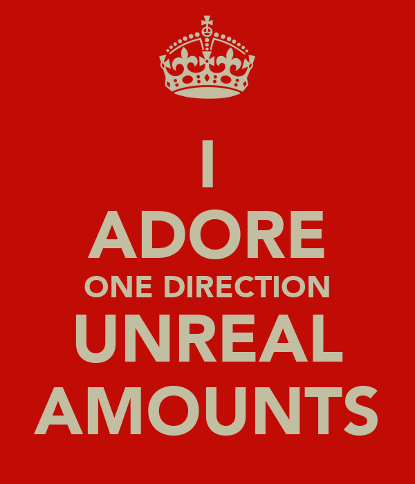 I ADORE ONE DIRECTION UNREAL AMOUNTS